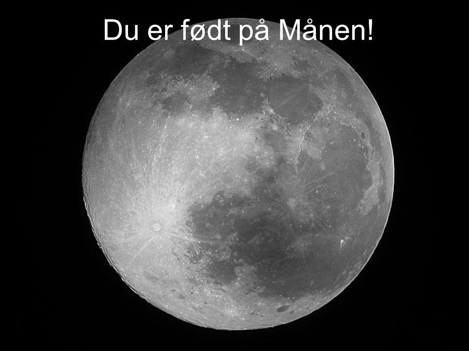 Du er født på Månen!