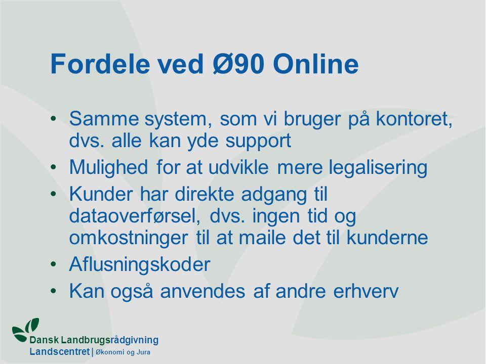 Fordele ved Ø90 Online Samme system, som vi bruger på kontoret, dvs. alle kan yde support. Mulighed for at udvikle mere legalisering.