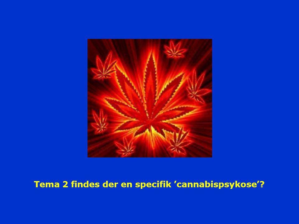 Tema 2 findes der en specifik 'cannabispsykose'