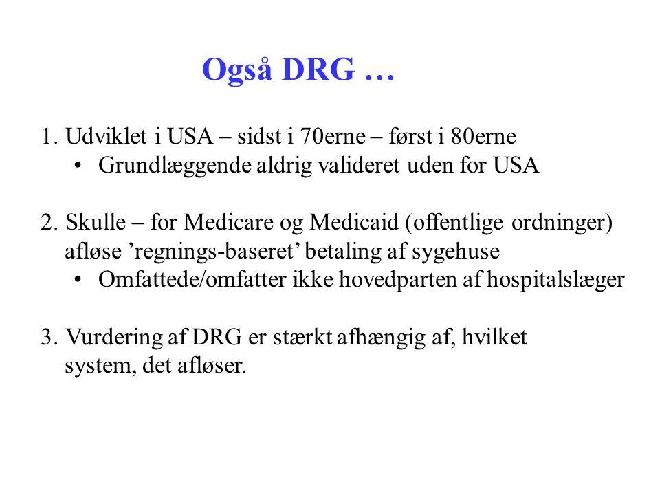 Også DRG … Udviklet i USA – sidst i 70erne – først i 80erne