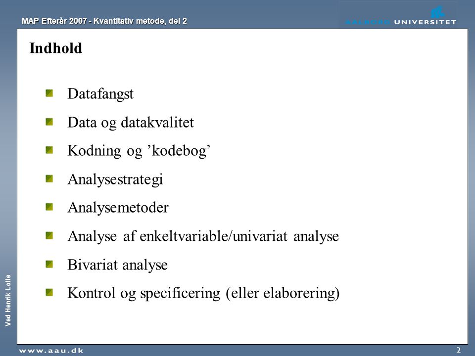Indhold Datafangst. Data og datakvalitet. Kodning og 'kodebog' Analysestrategi. Analysemetoder.
