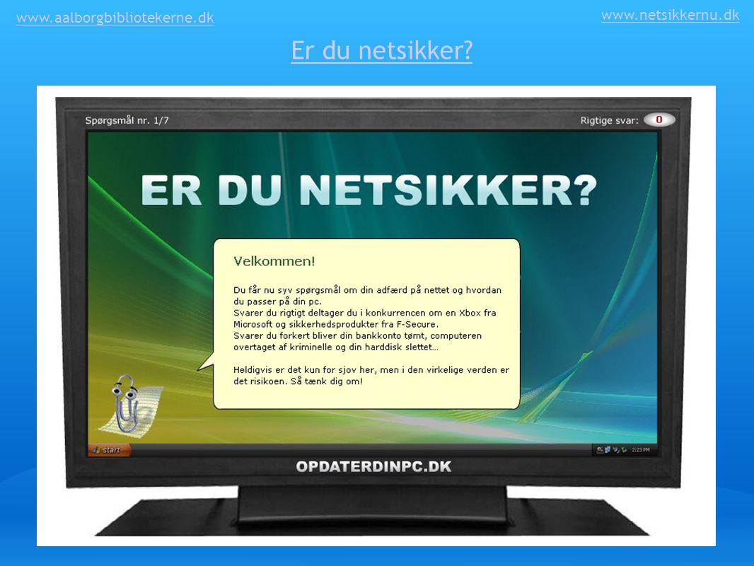 www.aalborgbibliotekerne.dk www.netsikkernu.dk Er du netsikker