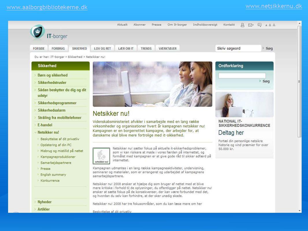 www.aalborgbibliotekerne.dk www.netsikkernu.dk. Vise siden. Spørge, hvilke operativsystemer kursisterne bruger (XP, Vista osv)