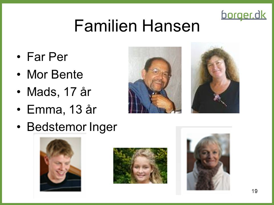 Familien Hansen Far Per Mor Bente Mads, 17 år Emma, 13 år