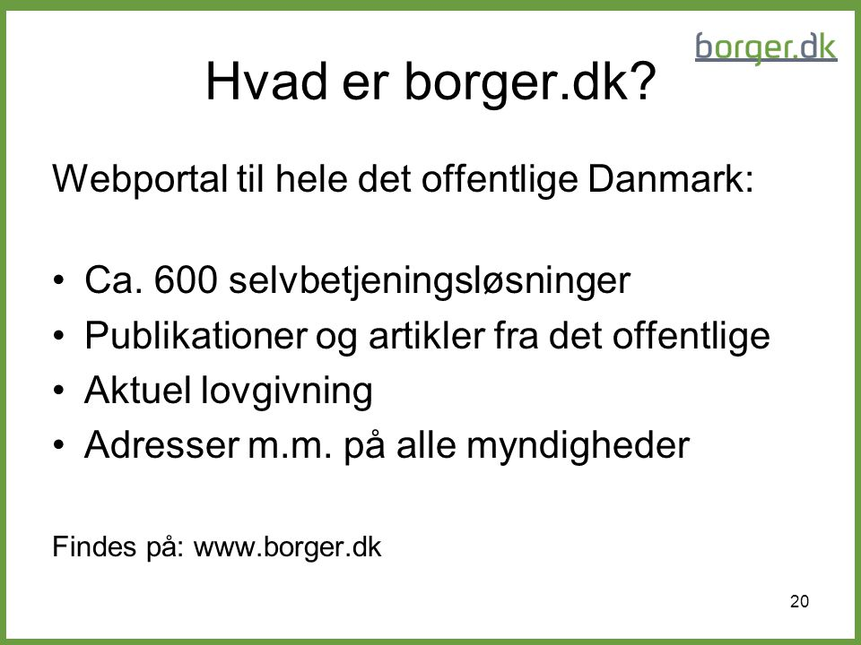 Hvad er borger.dk Webportal til hele det offentlige Danmark: