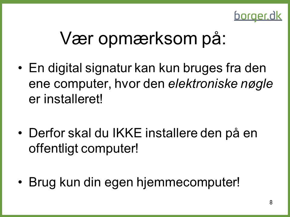 Vær opmærksom på: En digital signatur kan kun bruges fra den ene computer, hvor den elektroniske nøgle er installeret!