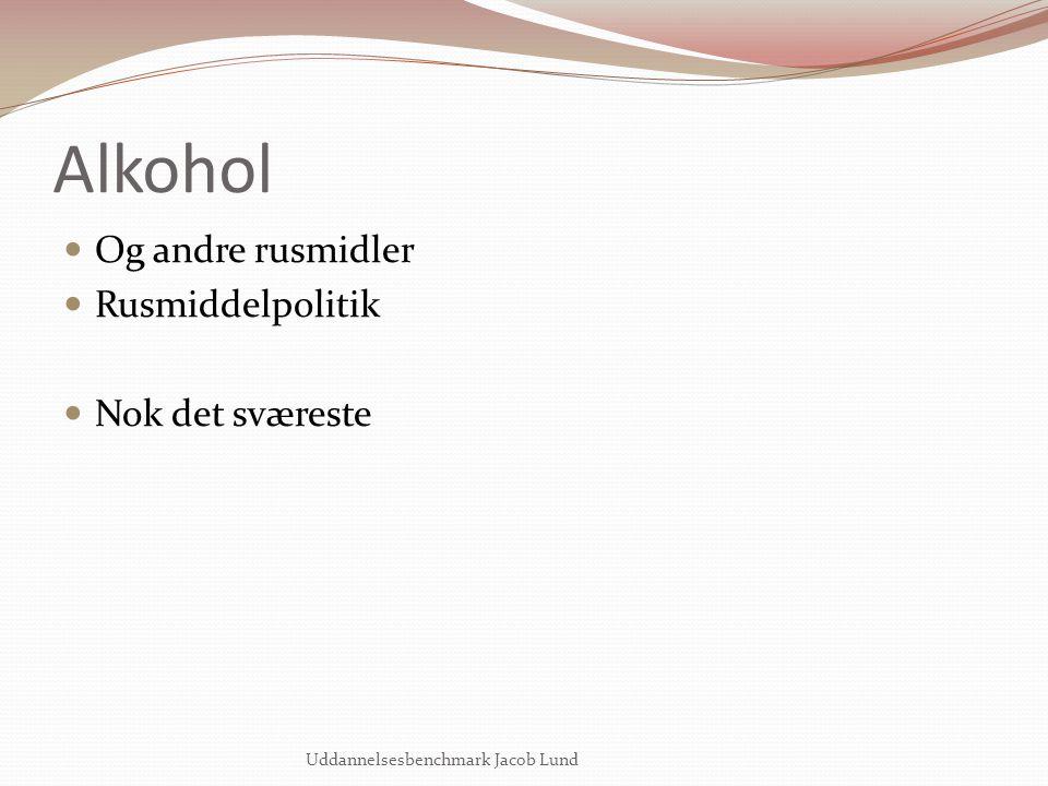 Alkohol Og andre rusmidler Rusmiddelpolitik Nok det sværeste
