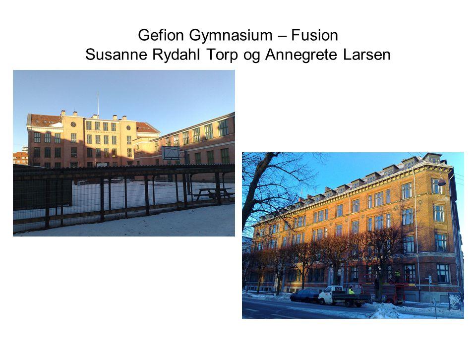 Gefion Gymnasium – Fusion Susanne Rydahl Torp og Annegrete Larsen