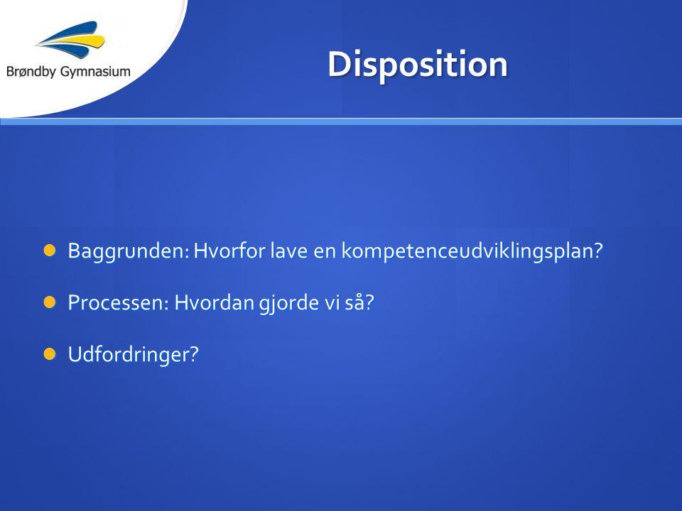 Disposition Baggrunden: Hvorfor lave en kompetenceudviklingsplan