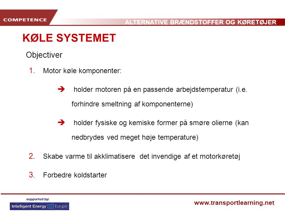 KØLE SYSTEMET Objectiver Motor køle komponenter: