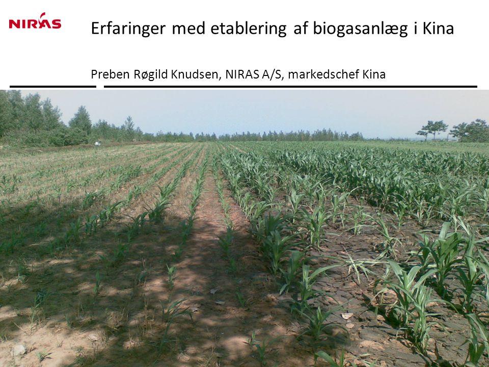 Erfaringer med etablering af biogasanlæg i Kina Preben Røgild Knudsen, NIRAS A/S, markedschef Kina