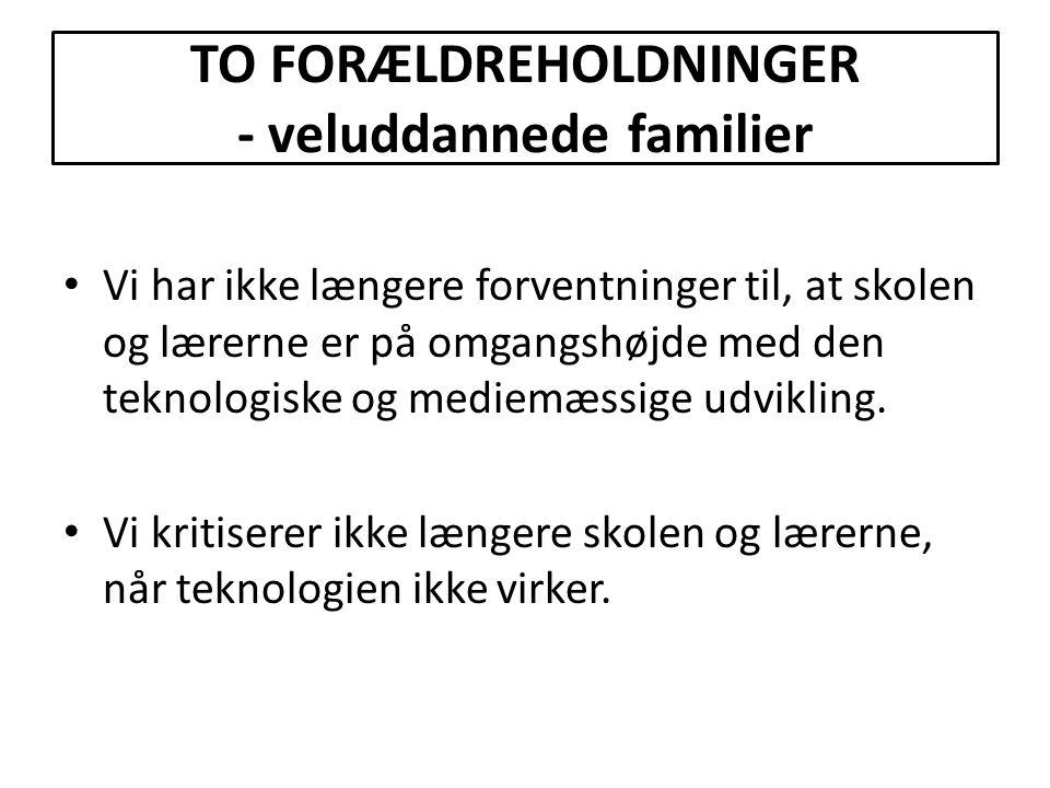 TO FORÆLDREHOLDNINGER - veluddannede familier