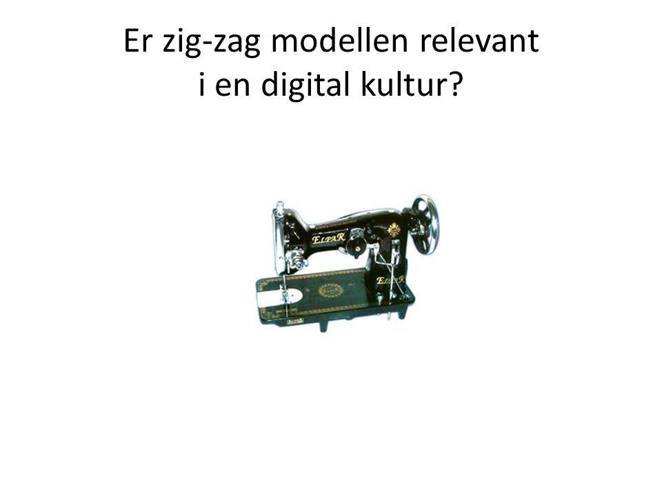 Er zig-zag modellen relevant i en digital kultur