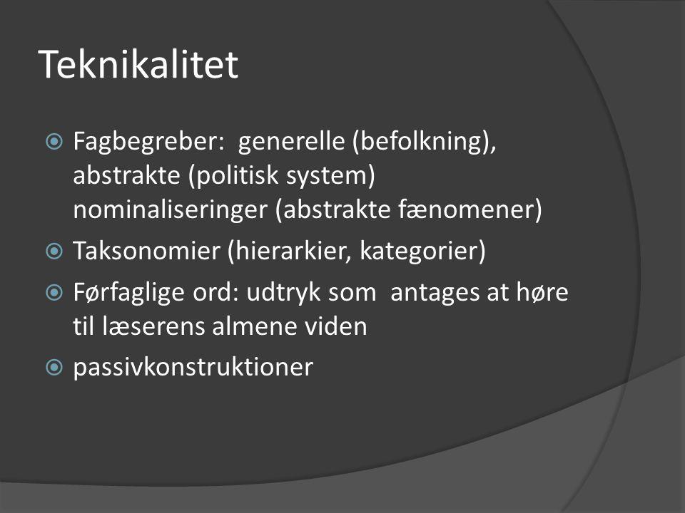 Teknikalitet Fagbegreber: generelle (befolkning), abstrakte (politisk system) nominaliseringer (abstrakte fænomener)
