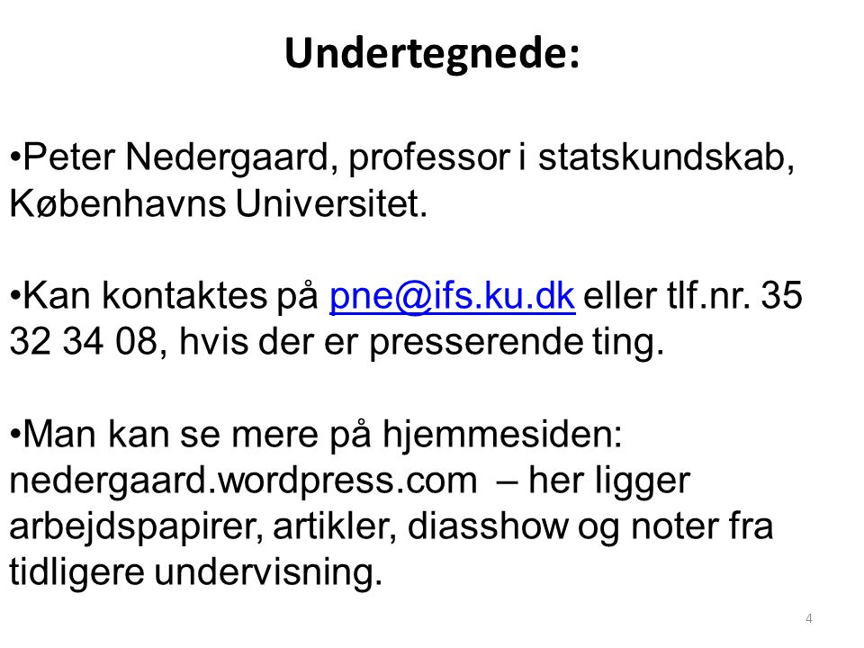 Undertegnede: Peter Nedergaard, professor i statskundskab, Københavns Universitet.