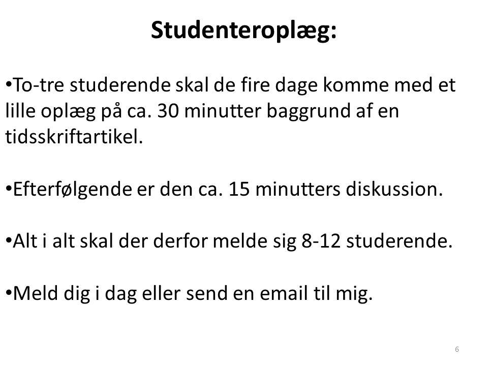 Studenteroplæg: To-tre studerende skal de fire dage komme med et lille oplæg på ca. 30 minutter baggrund af en tidsskriftartikel.