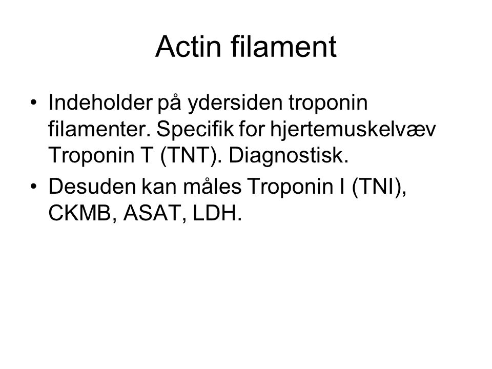 Actin filament Indeholder på ydersiden troponin filamenter. Specifik for hjertemuskelvæv Troponin T (TNT). Diagnostisk.