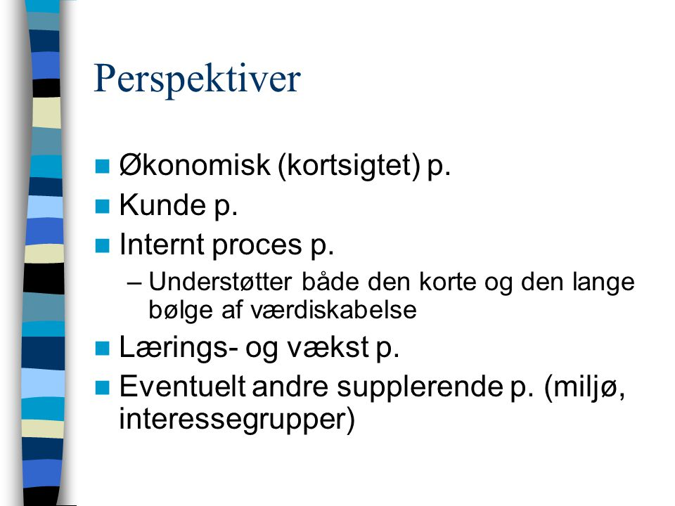 Perspektiver Økonomisk (kortsigtet) p. Kunde p. Internt proces p.