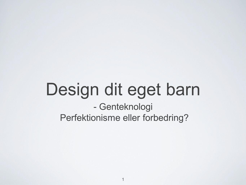 - Genteknologi Perfektionisme eller forbedring
