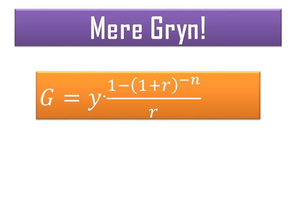 Mere Gryn! 𝐺=𝑦. 1− 1+𝑟 −𝑛 𝑟