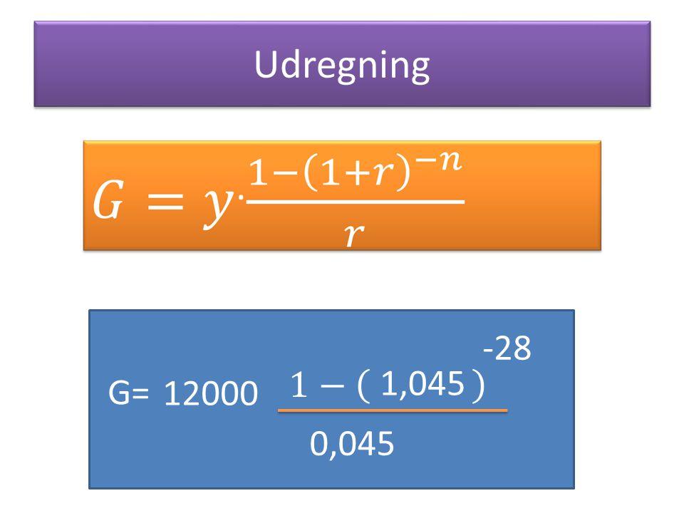 Udregning -28 1− 1,045 G= 12000 0,045