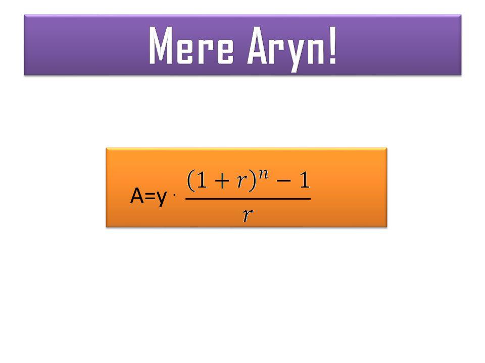 Mere Aryn! A=y .