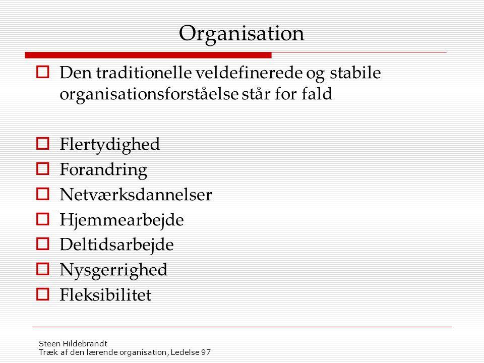 Organisation Den traditionelle veldefinerede og stabile organisationsforståelse står for fald. Flertydighed.