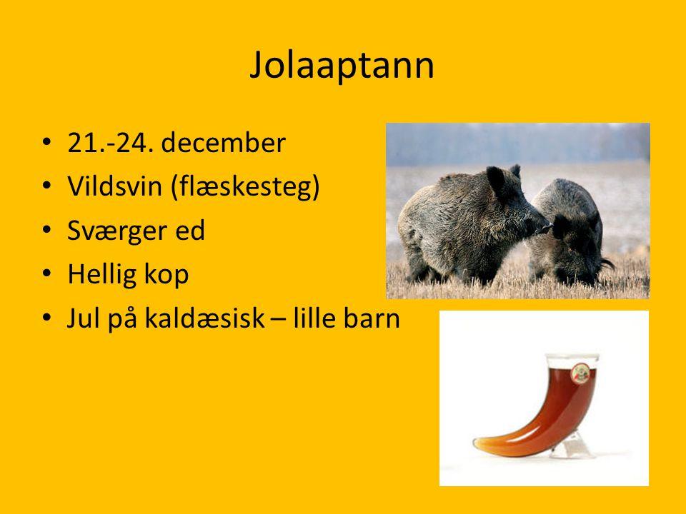 Jolaaptann 21.-24. december Vildsvin (flæskesteg) Sværger ed