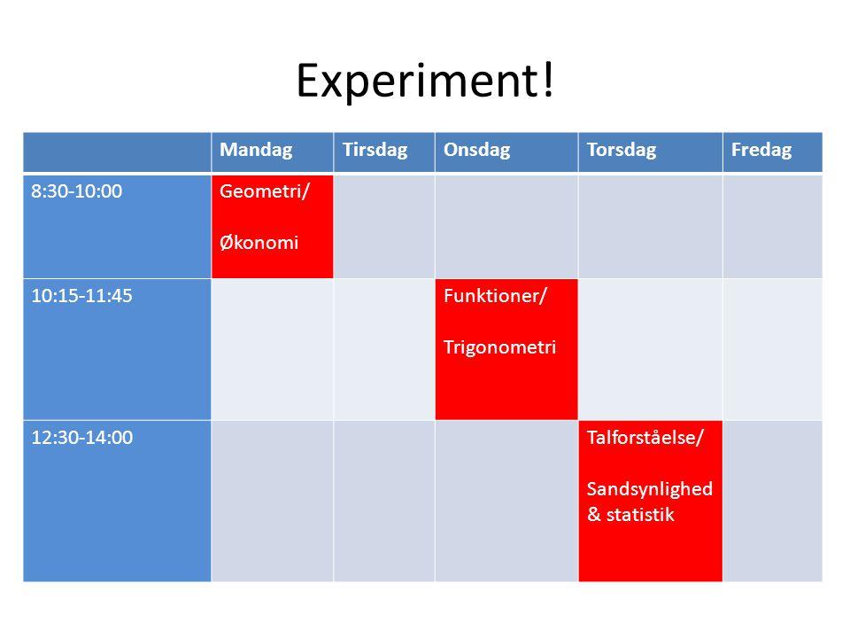 Experiment! Mandag Tirsdag Onsdag Torsdag Fredag 8:30-10:00 Geometri/