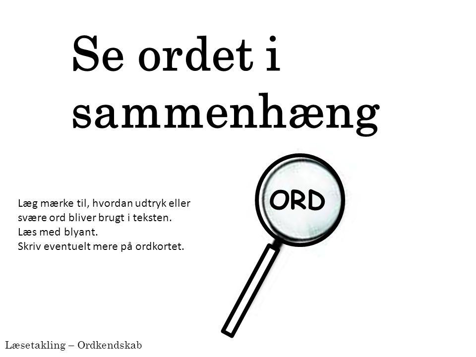 Se ordet i sammenhæng ORD Læg mærke til, hvordan udtryk eller