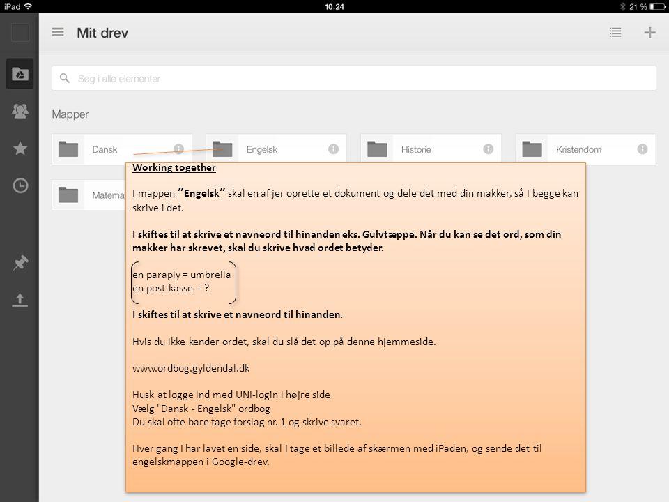 Working together I mappen Engelsk skal en af jer oprette et dokument og dele det med din makker, så I begge kan skrive i det.