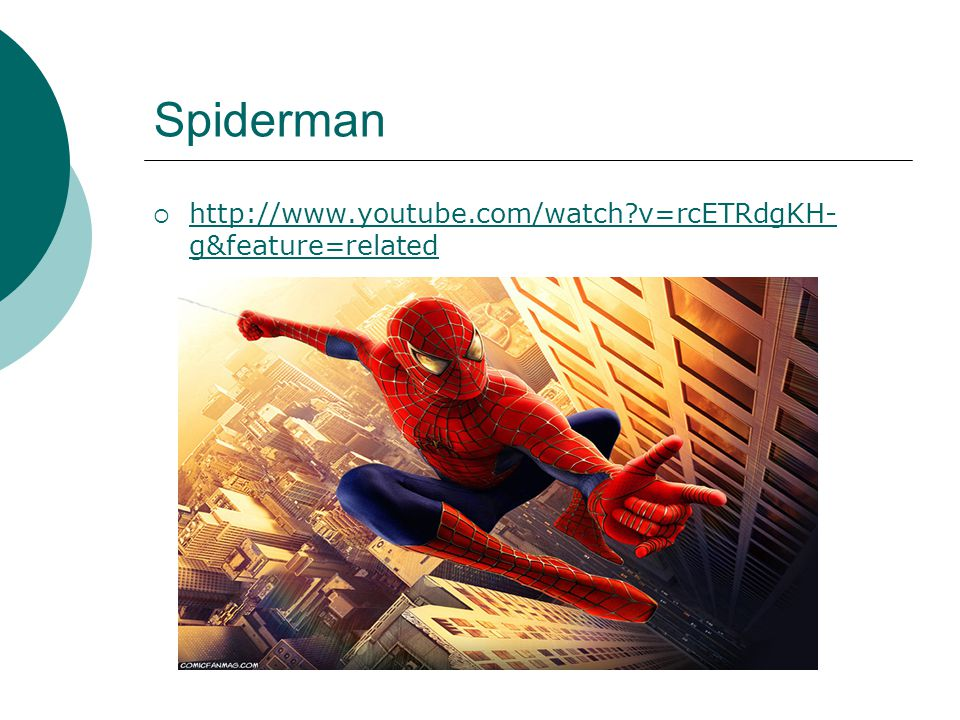 Spiderman http://www.youtube.com/watch v=rcETRdgKH-g&feature=related