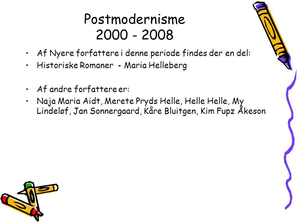Postmodernisme 2000 - 2008 Af Nyere forfattere i denne periode findes der en del: Historiske Romaner - Maria Helleberg.
