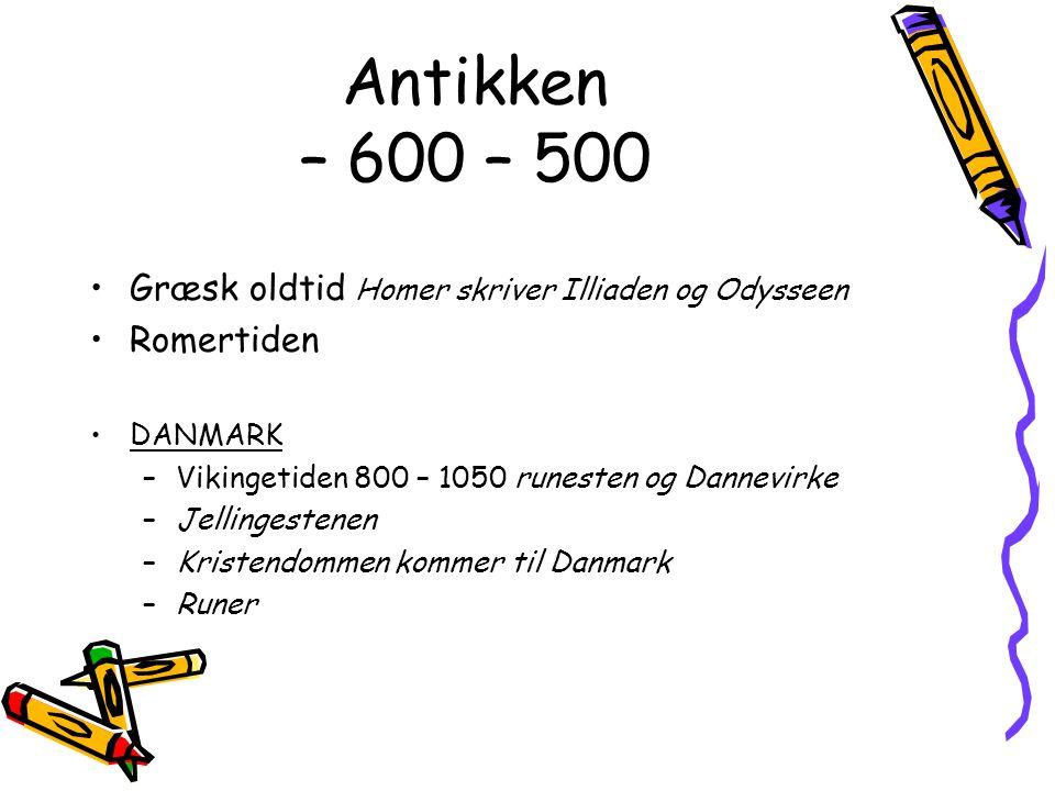 Antikken – 600 – 500 Græsk oldtid Homer skriver Illiaden og Odysseen