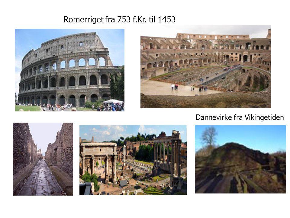 Romerriget fra 753 f.Kr. til 1453 Dannevirke fra Vikingetiden