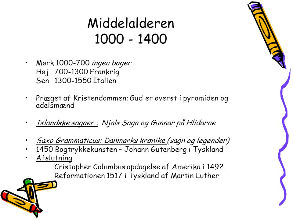 Middelalderen 1000 - 1400 Mørk 1000-700 ingen bøger