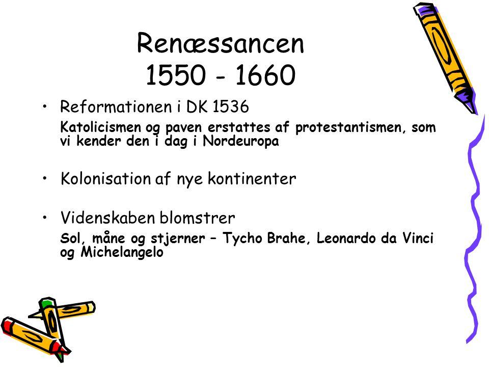 Renæssancen 1550 - 1660 Reformationen i DK 1536