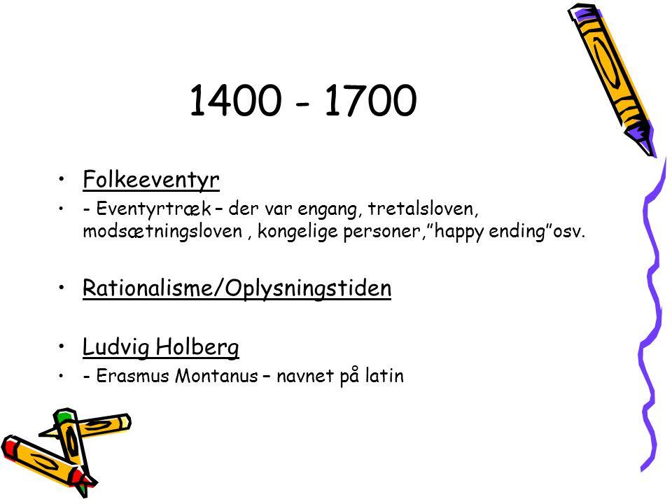 1400 - 1700 Folkeeventyr Rationalisme/Oplysningstiden Ludvig Holberg