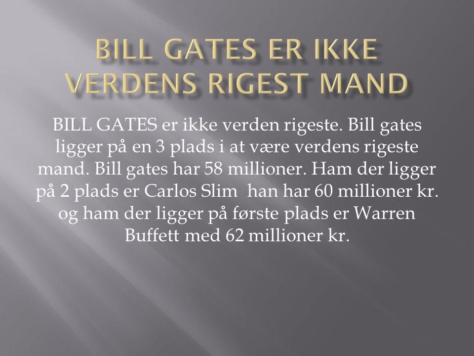 Bill GATES er ikke verdeNs rigest mand