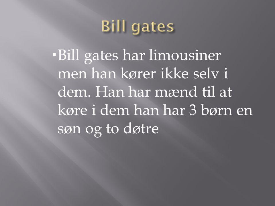 Bill gates Bill gates har limousiner men han kører ikke selv i dem.