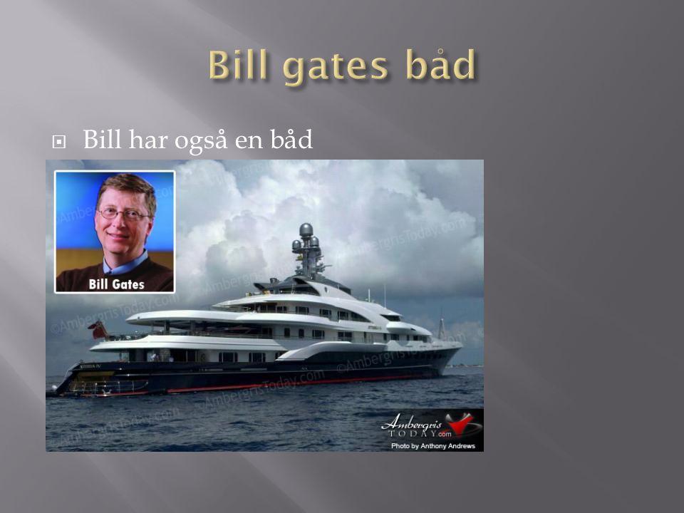 Bill gates båd Bill har også en båd