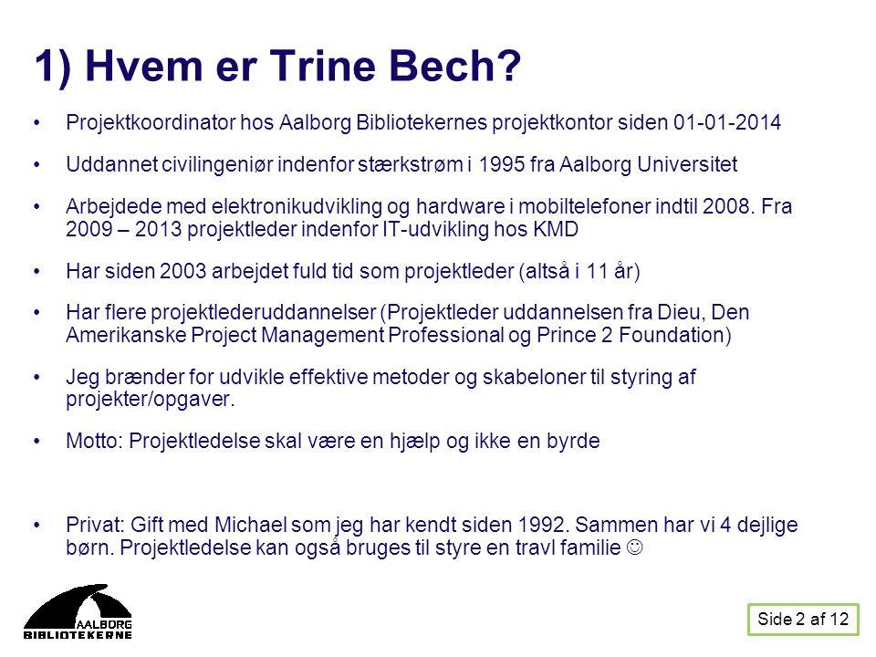 1) Hvem er Trine Bech Projektkoordinator hos Aalborg Bibliotekernes projektkontor siden 01-01-2014.