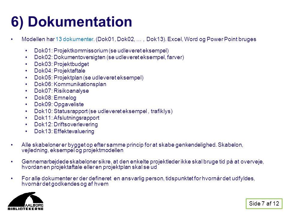 6) Dokumentation Modellen har 13 dokumenter. (Dok01, Dok02, … , Dok13). Excel, Word og Power Point bruges.