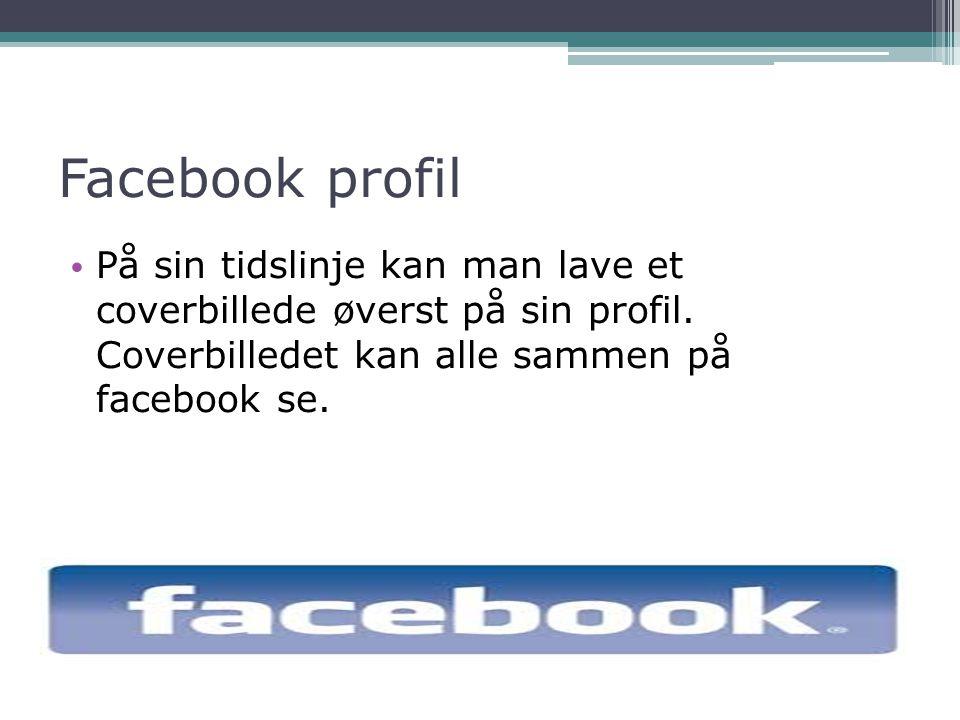 Facebook profil På sin tidslinje kan man lave et coverbillede øverst på sin profil.