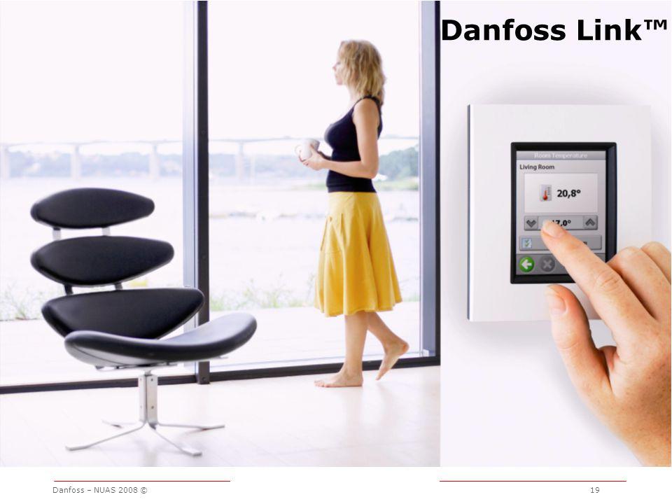 Danfoss Link™ Danfoss – NUAS 2008 © 19
