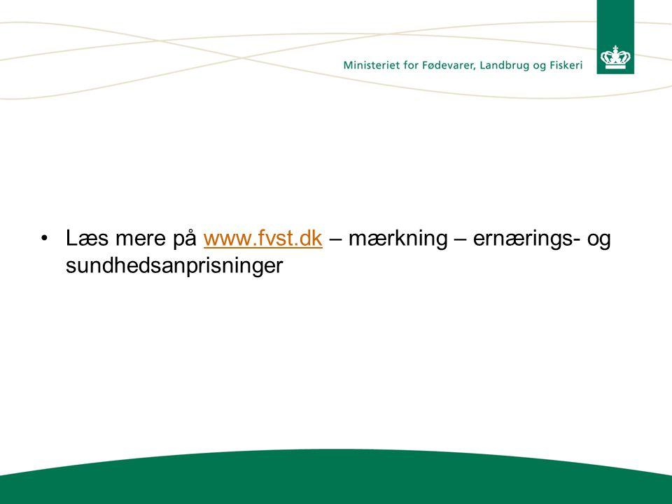 Læs mere på www.fvst.dk – mærkning – ernærings- og sundhedsanprisninger