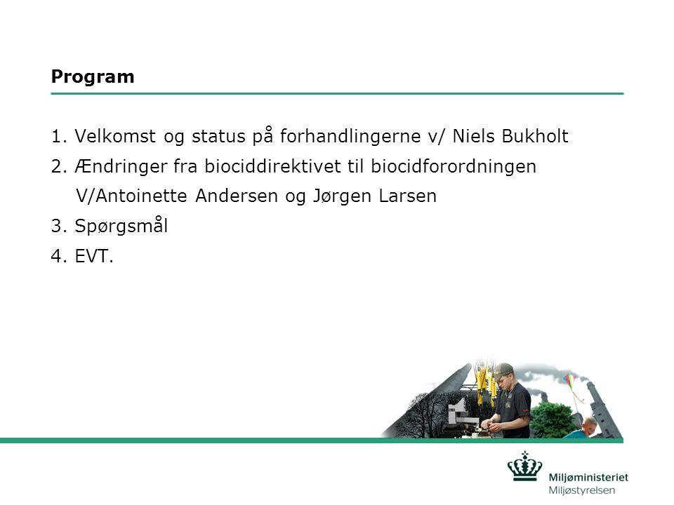 Program 1. Velkomst og status på forhandlingerne v/ Niels Bukholt. 2. Ændringer fra biociddirektivet til biocidforordningen.