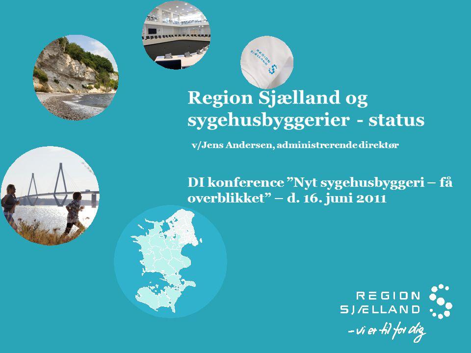 Region Sjælland og sygehusbyggerier - status v/Jens Andersen, administrerende direktør DI konference Nyt sygehusbyggeri – få overblikket – d.