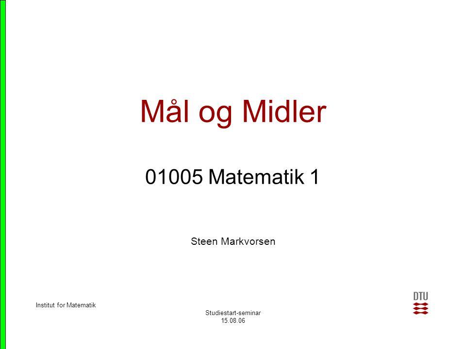 Mål og Midler 01005 Matematik 1 Steen Markvorsen
