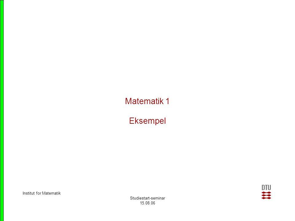 Matematik 1 Eksempel Institut for Matematik Studiestart-seminar